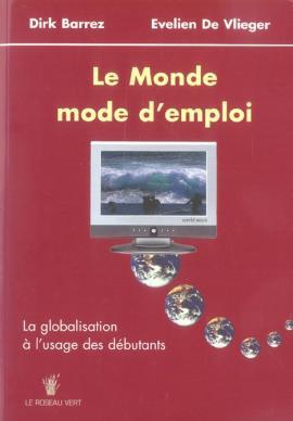 cover Le monde, mode d'emploi. La globalisation à l'usage des débutants - livre OFFRE SPECIAL 5 €