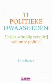cover 11 POLITIEKE DWAASHEDEN. 50 jaar schuldig verzuim van onze politici